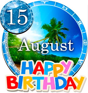 Birthday Horoscope August 15th for all Zodiac signs