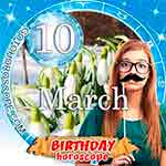 Birthday Horoscope March 10th