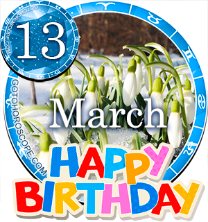 Birthday Horoscope for March 13th