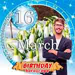 Birthday Horoscope for March 16th