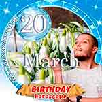 Birthday Horoscope March 20th