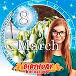 Birthday Horoscope March 8th