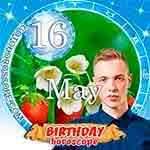 Birthday Horoscope for May 16th